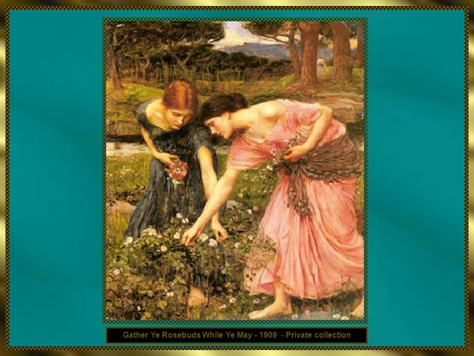 Gather Ye Rosebuds While Ye May - 1909 - Private collection