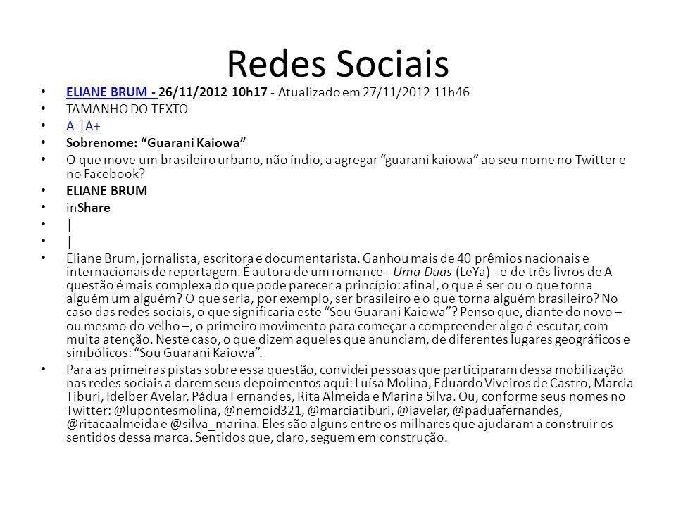 Redes Sociais ELIANE BRUM - 26/11/2012 10h17 - Atualizado em 27/11/2012 11h46. TAMANHO DO TEXTO. A-|A+
