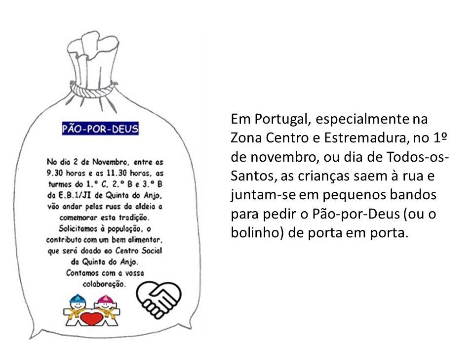 Em Portugal, especialmente na Zona Centro e Estremadura, no 1º de novembro, ou dia de Todos-os-Santos, as crianças saem à rua e juntam-se em pequenos bandos para pedir o Pão-por-Deus (ou o bolinho) de porta em porta.