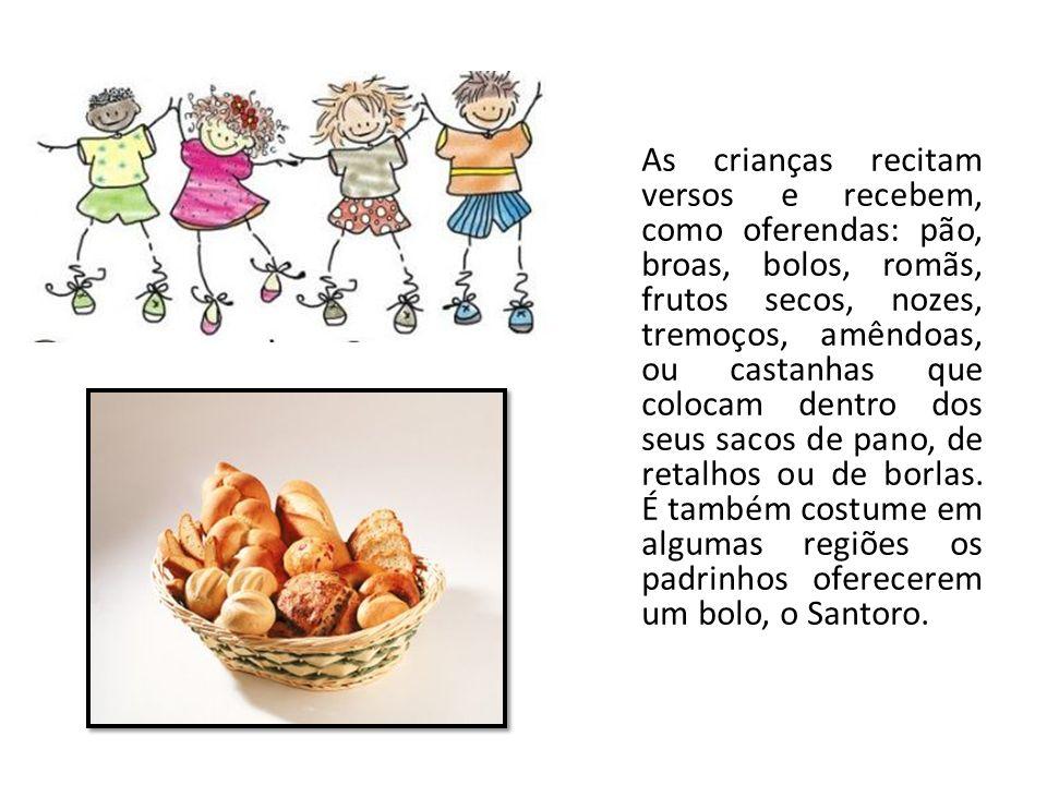 As crianças recitam versos e recebem, como oferendas: pão, broas, bolos, romãs, frutos secos, nozes, tremoços, amêndoas, ou castanhas que colocam dentro dos seus sacos de pano, de retalhos ou de borlas.