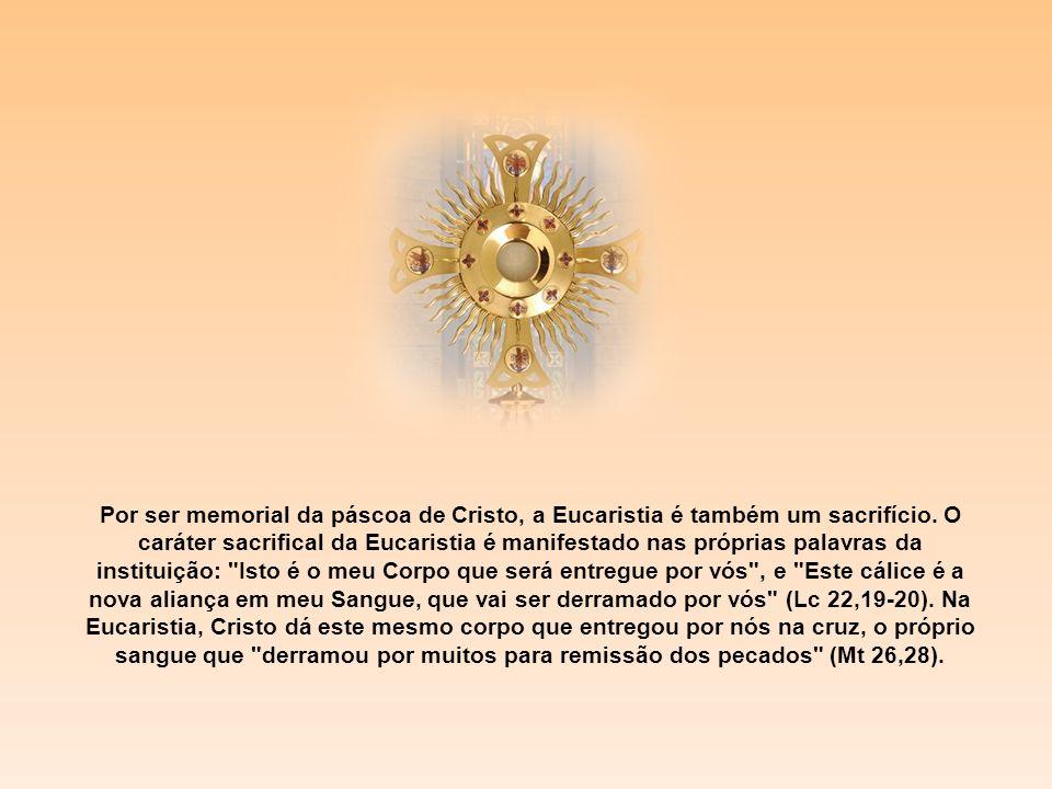 Por ser memorial da páscoa de Cristo, a Eucaristia é também um sacrifício.