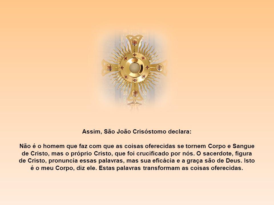 Assim, São João Crisóstomo declara: