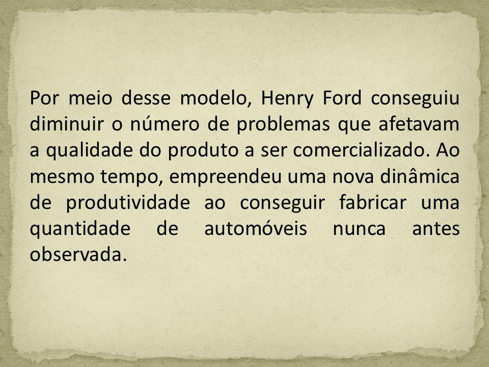Por meio desse modelo, Henry Ford conseguiu diminuir o número de problemas que afetavam a qualidade do produto a ser comercializado.