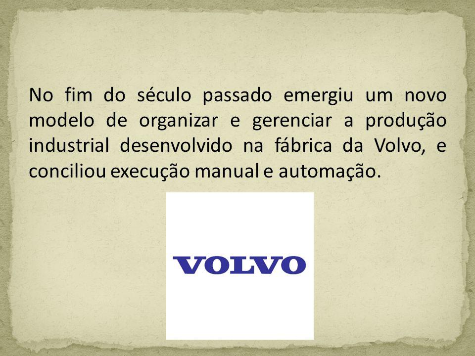 No fim do século passado emergiu um novo modelo de organizar e gerenciar a produção industrial desenvolvido na fábrica da Volvo, e conciliou execução manual e automação.