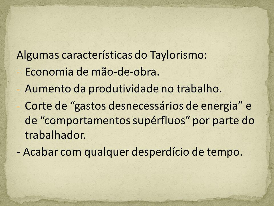 Algumas características do Taylorismo: