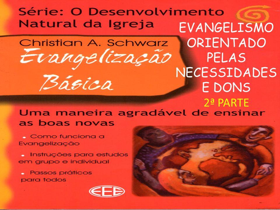 EVANGELISMO ORIENTADO PELAS NECESSIDADES E DONS 2ª PARTE