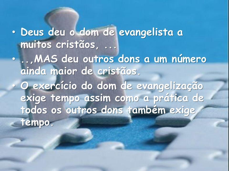 Deus deu o dom de evangelista a muitos cristãos, ...