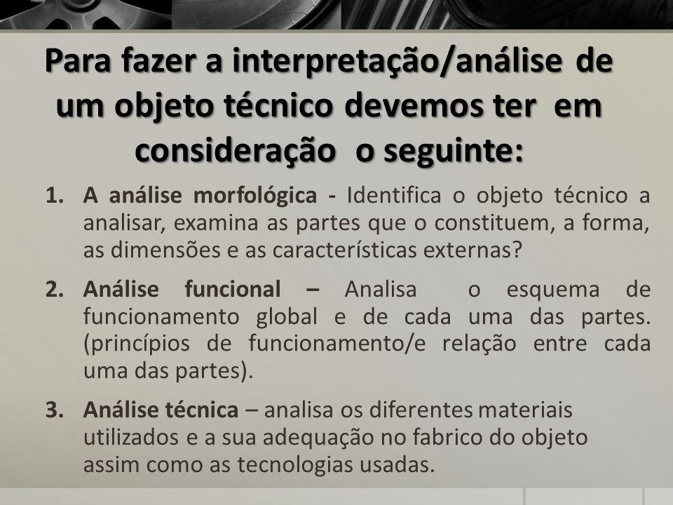 Para fazer a interpretação/análise de um objeto técnico devemos ter em consideração o seguinte: