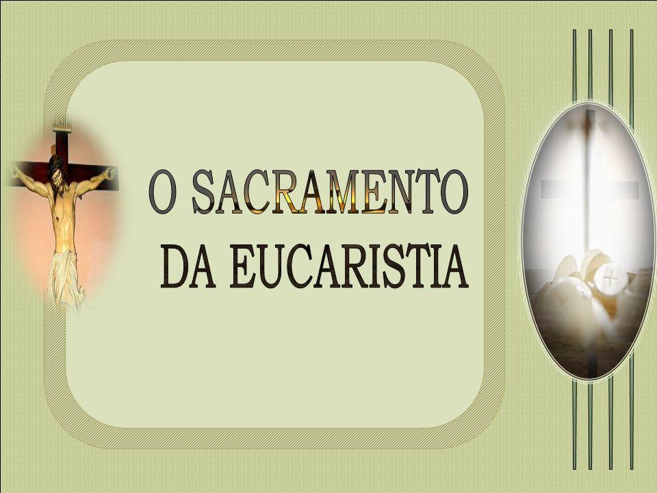 O SACRAMENTO DA EUCARISTIA