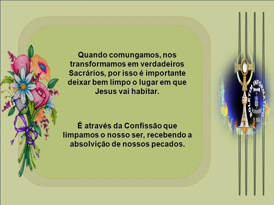 Quando comungamos, nos transformamos em verdadeiros Sacrários, por isso é importante deixar bem limpo o lugar em que Jesus vai habitar.