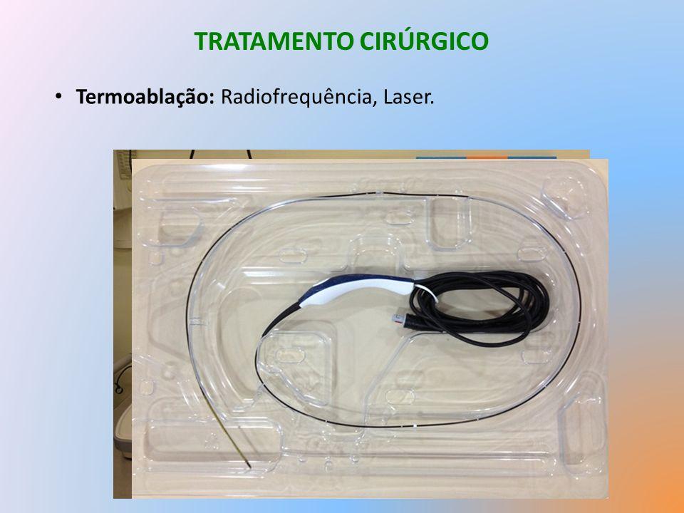 TRATAMENTO CIRÚRGICO Termoablação: Radiofrequência, Laser.