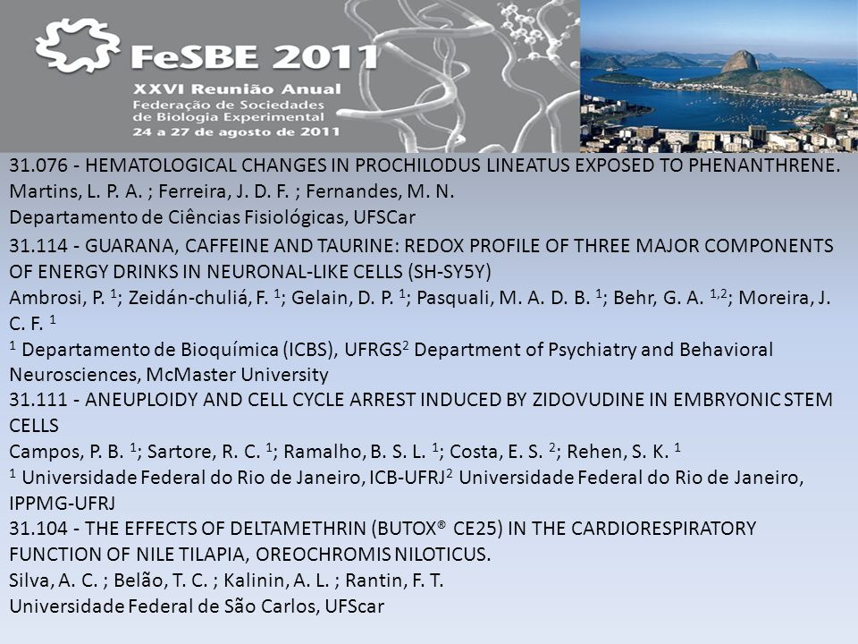 31.076 - HEMATOLOGICAL CHANGES IN PROCHILODUS LINEATUS EXPOSED TO PHENANTHRENE. Martins, L. P. A. ; Ferreira, J. D. F. ; Fernandes, M. N. Departamento de Ciências Fisiológicas, UFSCar