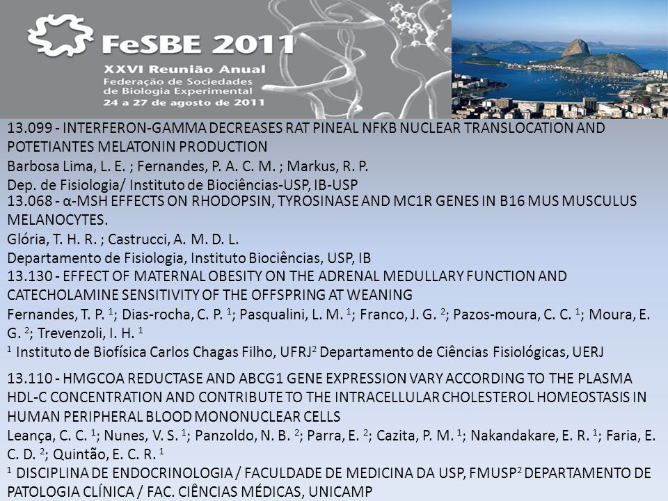 13.099 - INTERFERON-GAMMA DECREASES RAT PINEAL NFKB NUCLEAR TRANSLOCATION AND POTETIANTES MELATONIN PRODUCTION Barbosa Lima, L. E. ; Fernandes, P. A. C. M. ; Markus, R. P. Dep. de Fisiologia/ Instituto de Biociências-USP, IB-USP