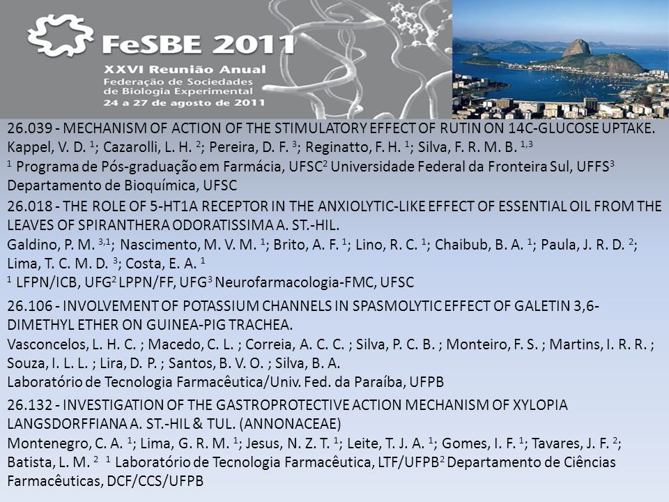 26.039 - MECHANISM OF ACTION OF THE STIMULATORY EFFECT OF RUTIN ON 14C-GLUCOSE UPTAKE. Kappel, V. D. 1; Cazarolli, L. H. 2; Pereira, D. F. 3; Reginatto, F. H. 1; Silva, F. R. M. B. 1,3 1 Programa de Pós-graduação em Farmácia, UFSC2 Universidade Federal da Fronteira Sul, UFFS3 Departamento de Bioquímica, UFSC