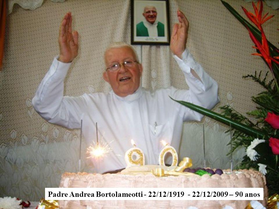 Padre Andrea Bortolameotti - 22/12/1919 - 22/12/2009 – 90 anos