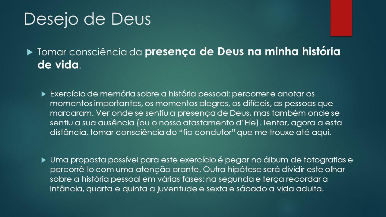 Desejo de Deus Tomar consciência da presença de Deus na minha história de vida.
