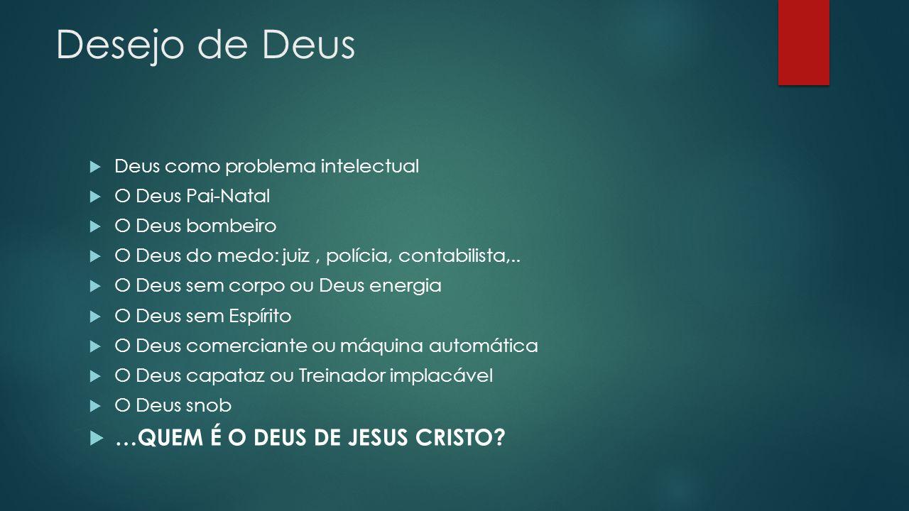 Desejo de Deus …QUEM É O DEUS DE JESUS CRISTO