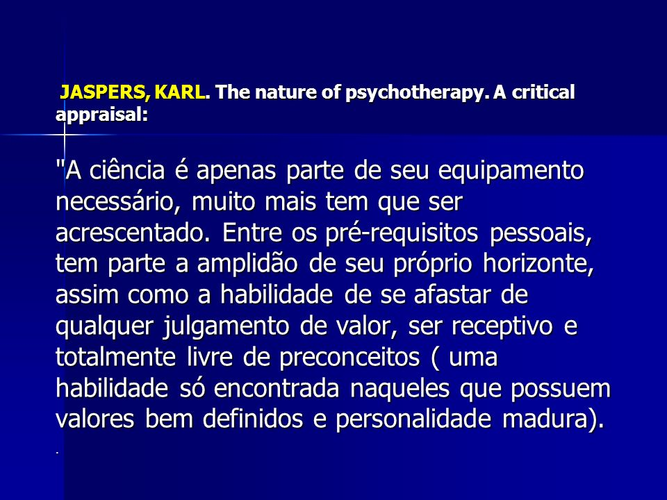 JASPERS, KARL. The nature of psychotherapy. A critical appraisal:
