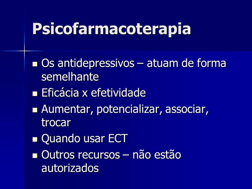 Psicofarmacoterapia Os antidepressivos – atuam de forma semelhante