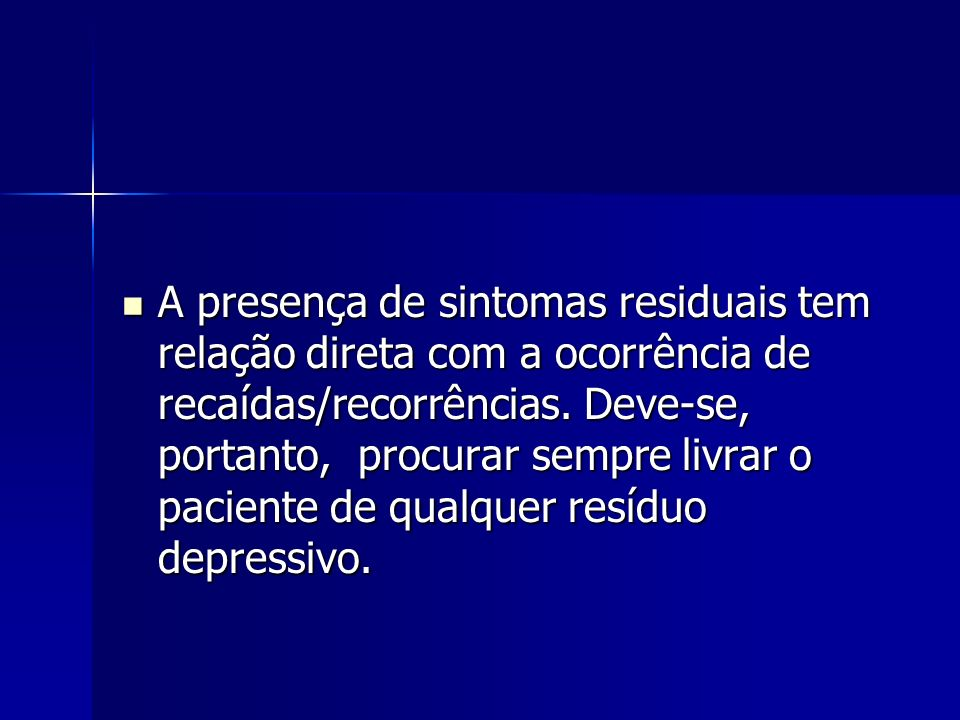 A presença de sintomas residuais tem relação direta com a ocorrência de recaídas/recorrências.