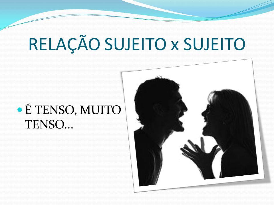 RELAÇÃO SUJEITO x SUJEITO