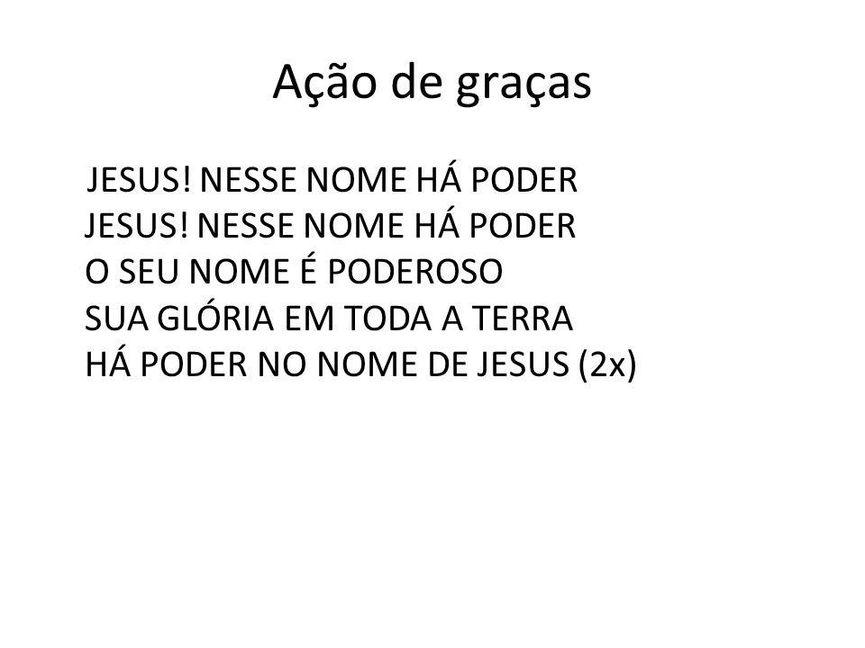 Ação de graças JESUS. NESSE NOME HÁ PODER JESUS.
