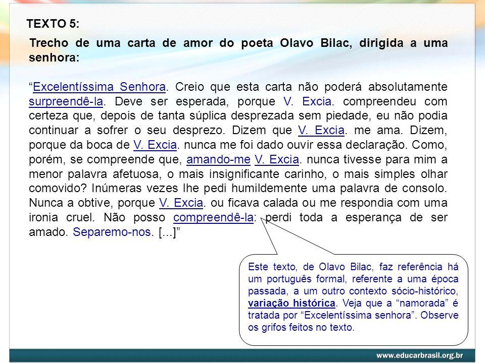 TEXTO 5: Trecho de uma carta de amor do poeta Olavo Bilac, dirigida a uma senhora: