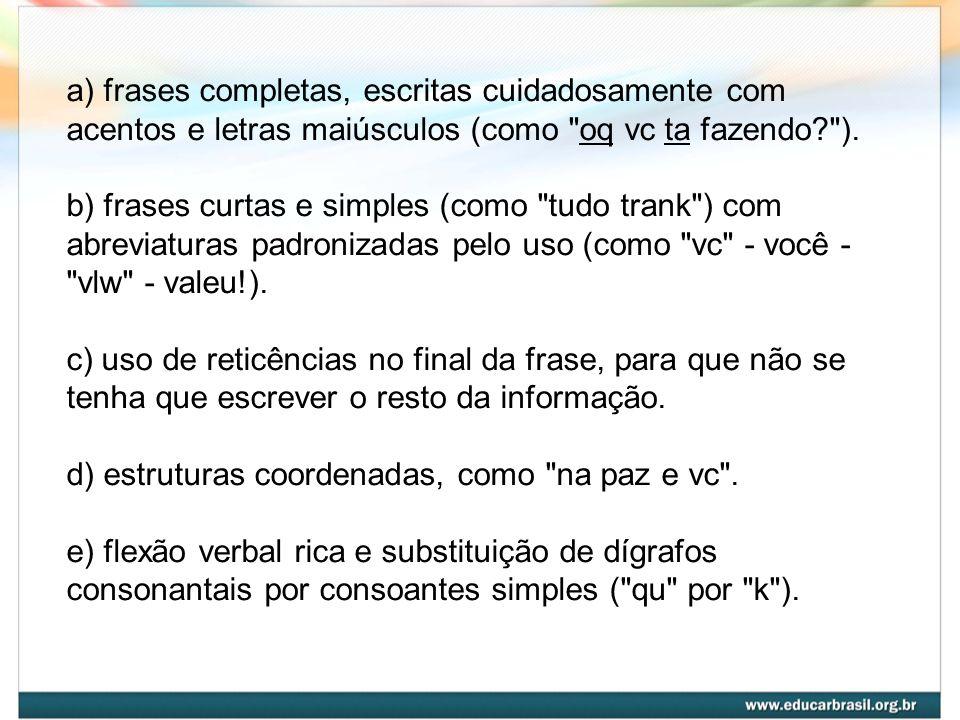 a) frases completas, escritas cuidadosamente com acentos e letras maiúsculos (como oq vc ta fazendo ).