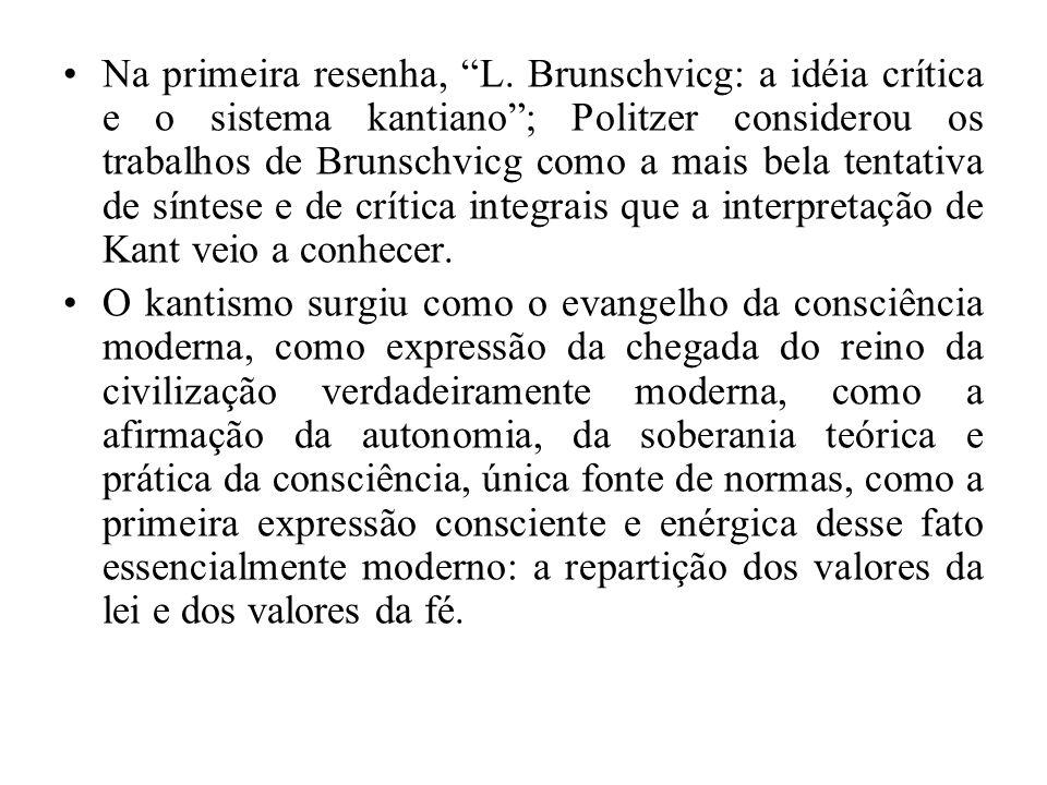 Na primeira resenha, L. Brunschvicg: a idéia crítica e o sistema kantiano ; Politzer considerou os trabalhos de Brunschvicg como a mais bela tentativa de síntese e de crítica integrais que a interpretação de Kant veio a conhecer.