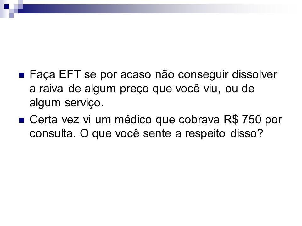 Faça EFT se por acaso não conseguir dissolver a raiva de algum preço que você viu, ou de algum serviço.