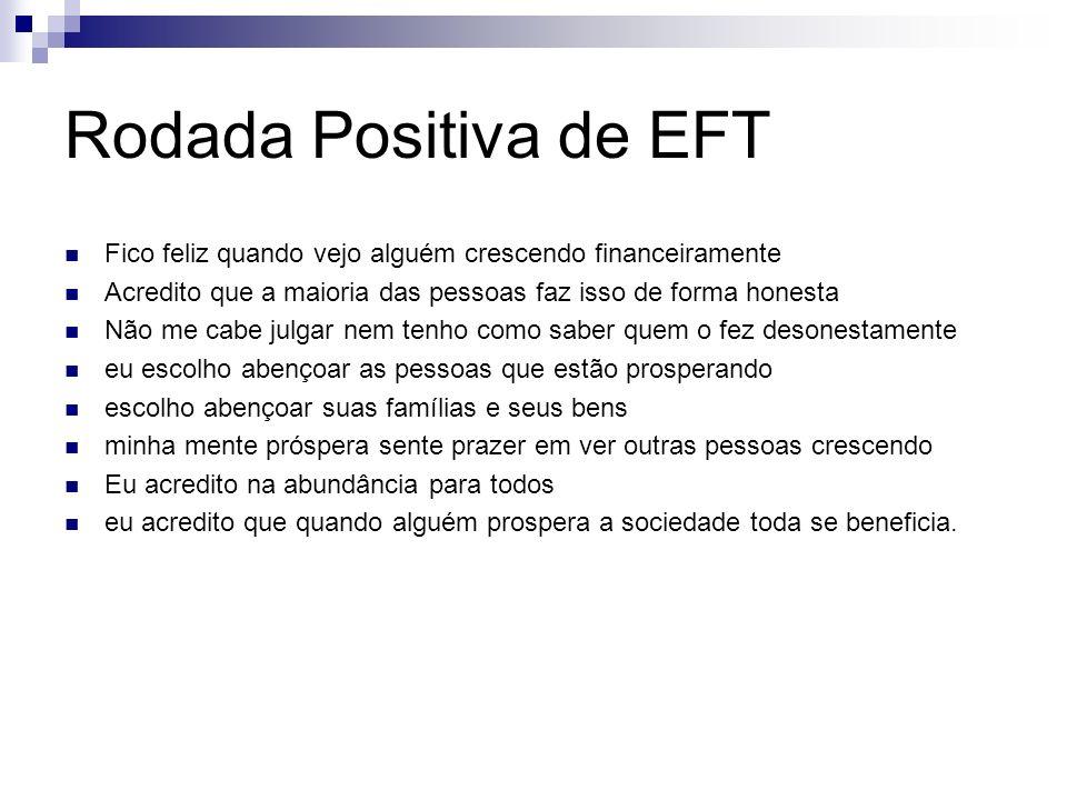 Rodada Positiva de EFT Fico feliz quando vejo alguém crescendo financeiramente. Acredito que a maioria das pessoas faz isso de forma honesta.