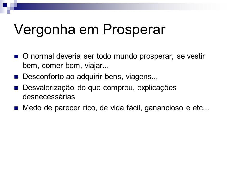 Vergonha em Prosperar O normal deveria ser todo mundo prosperar, se vestir bem, comer bem, viajar...