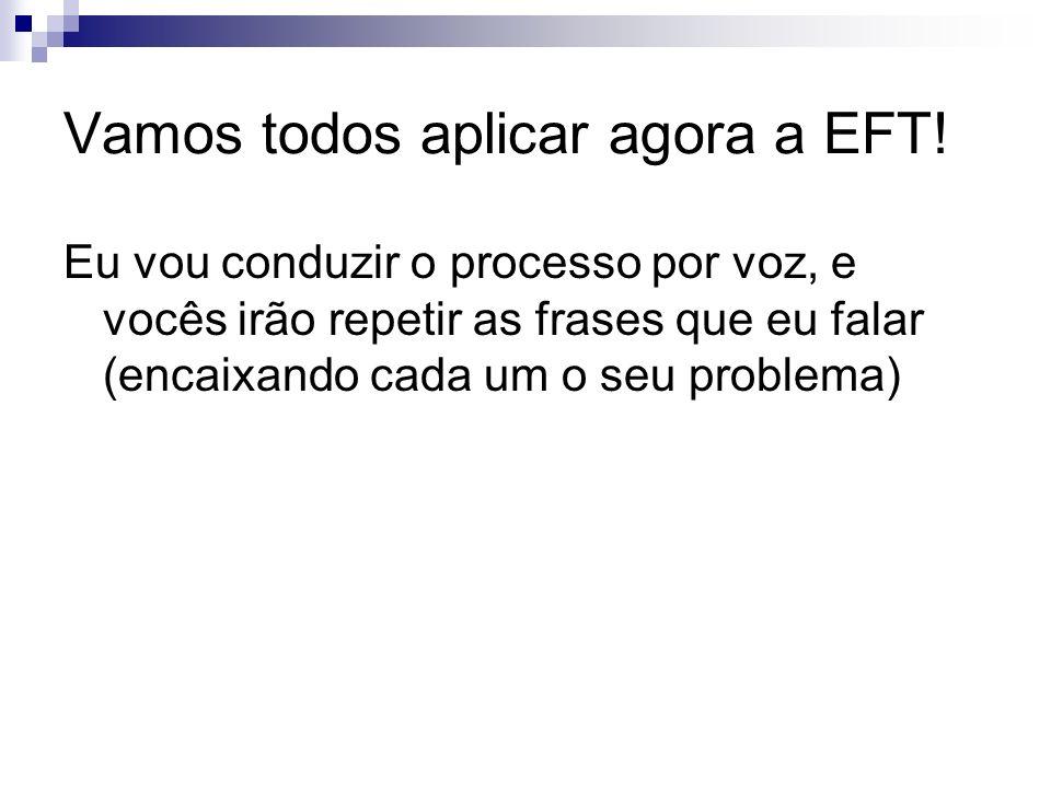 Vamos todos aplicar agora a EFT!