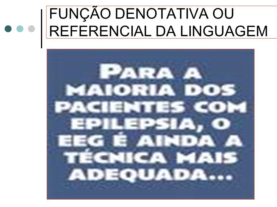FUNÇÃO DENOTATIVA OU REFERENCIAL DA LINGUAGEM