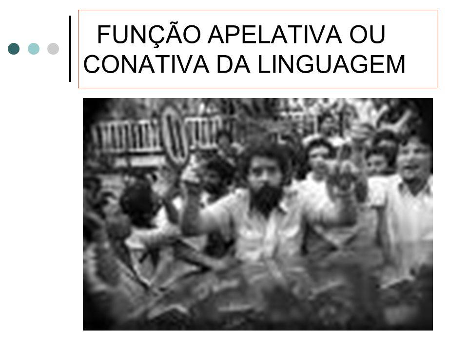 FUNÇÃO APELATIVA OU CONATIVA DA LINGUAGEM