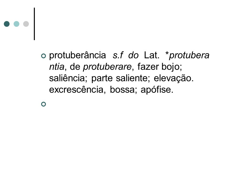 protuberância s. f do Lat