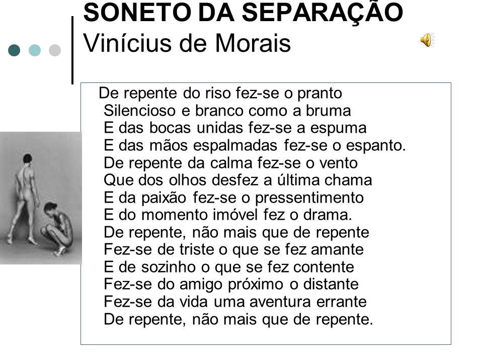 SONETO DA SEPARAÇÃO Vinícius de Morais
