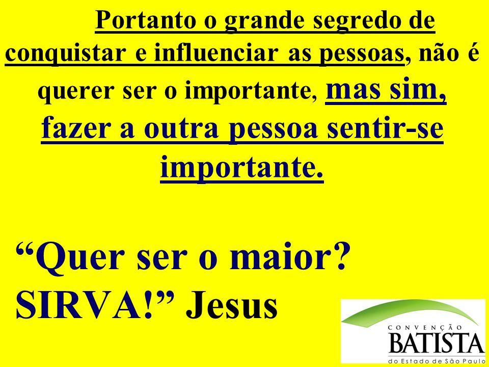 Quer ser o maior SIRVA! Jesus