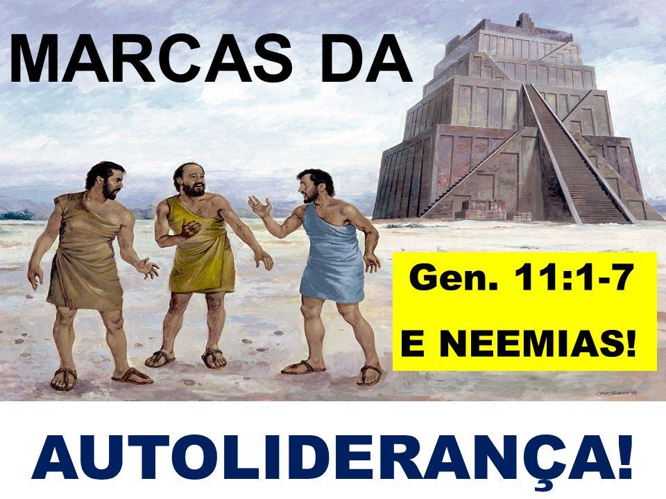 MARCAS DA AUTOLIDERANÇA! Gen. 11:1-7 E NEEMIAS!