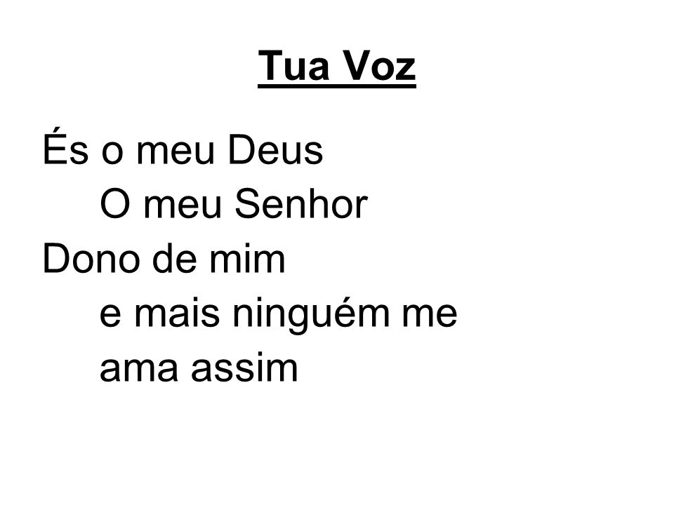 És o meu Deus O meu Senhor Dono de mim e mais ninguém me ama assim