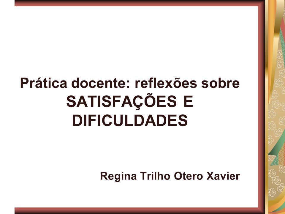 Prática docente: reflexões sobre SATISFAÇÕES E DIFICULDADES