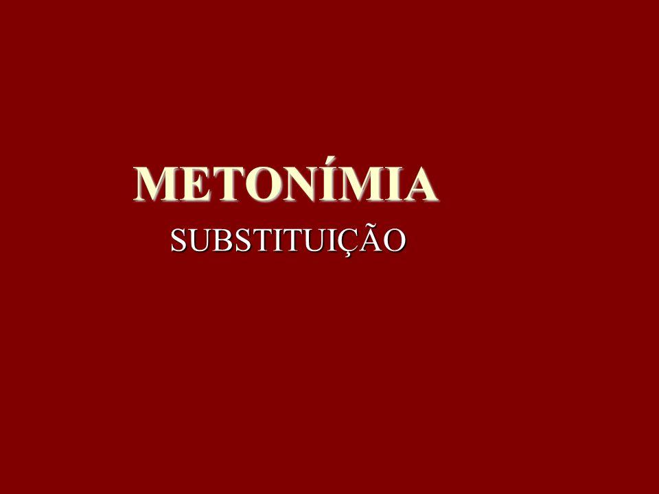 METONÍMIA SUBSTITUIÇÃO