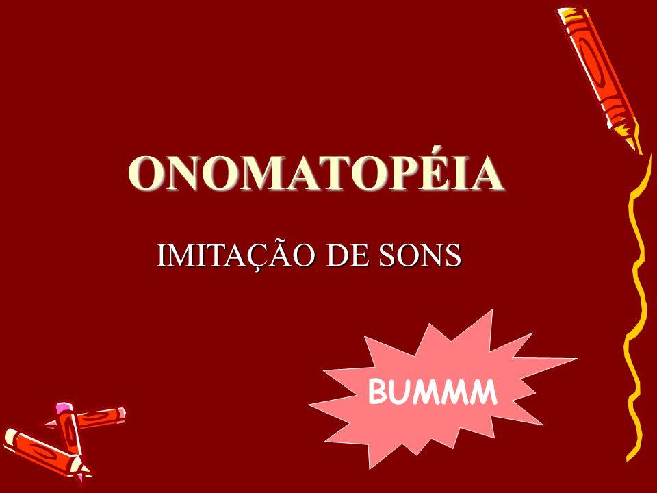 ONOMATOPÉIA IMITAÇÃO DE SONS BUMMM