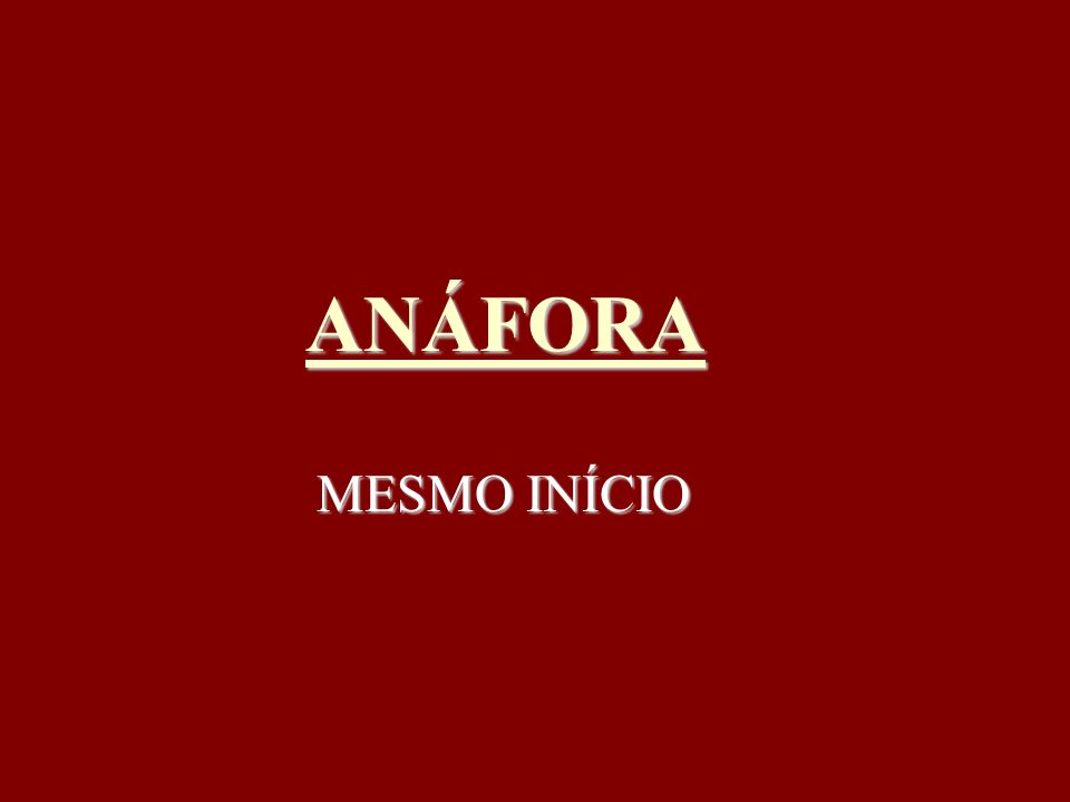 ANÁFORA MESMO INÍCIO