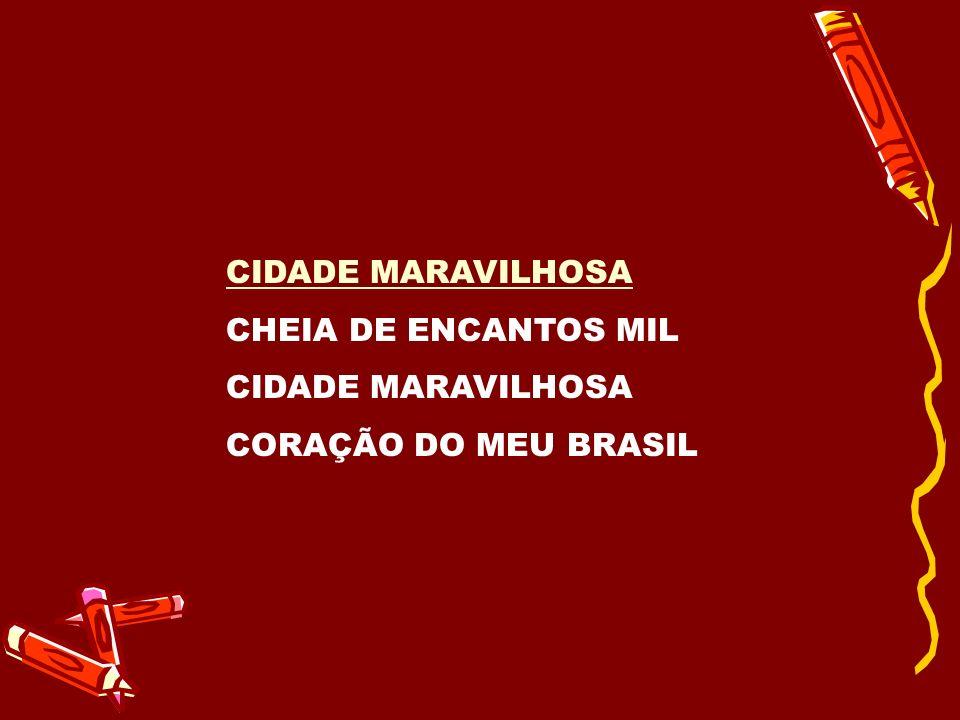 CIDADE MARAVILHOSA CHEIA DE ENCANTOS MIL CORAÇÃO DO MEU BRASIL