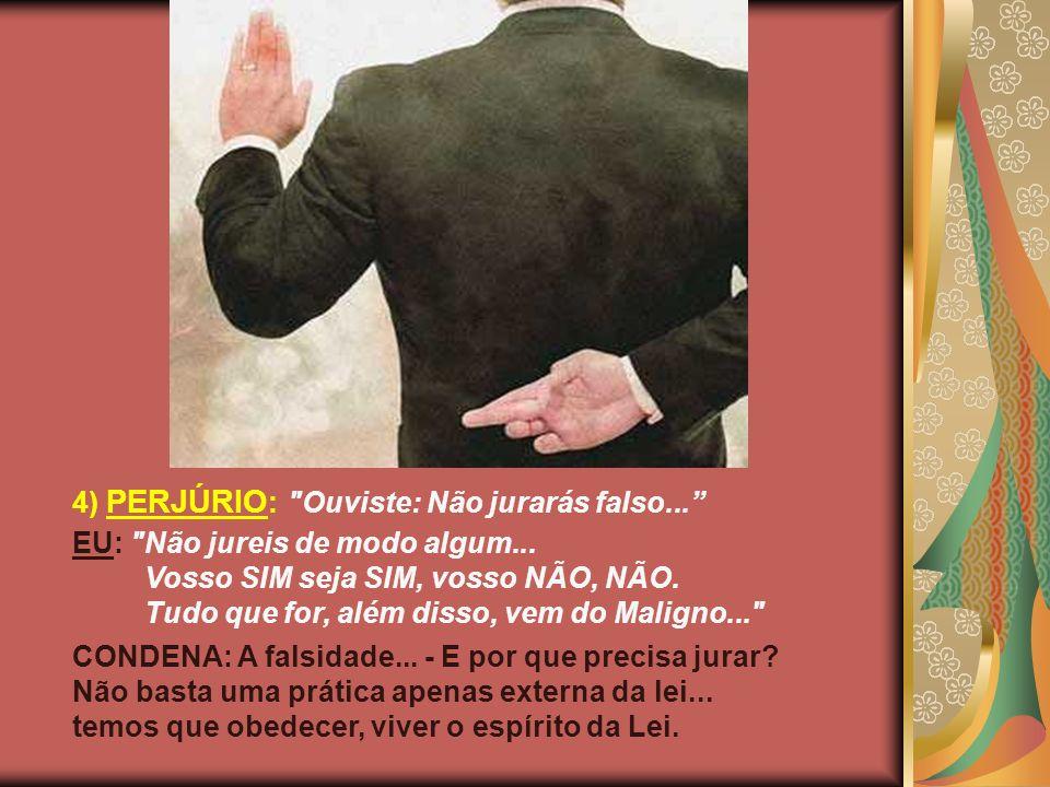 4) PERJÚRIO: Ouviste: Não jurarás falso...