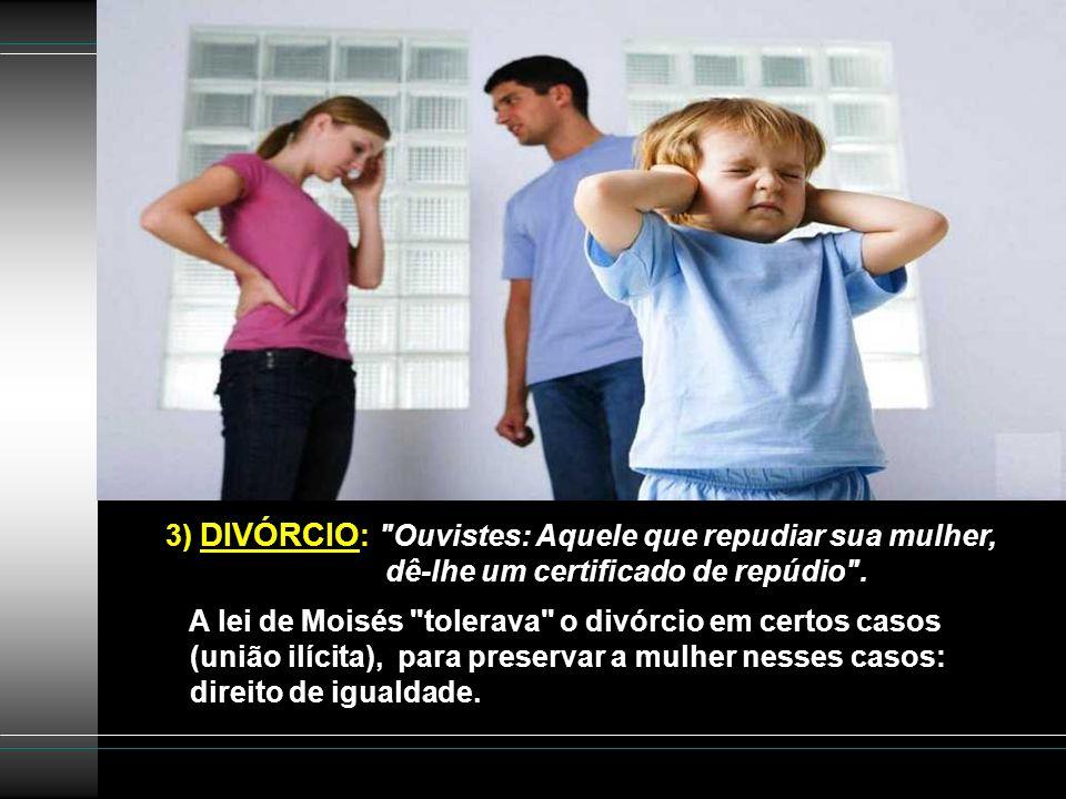 3) DIVÓRCIO: Ouvistes: Aquele que repudiar sua mulher,