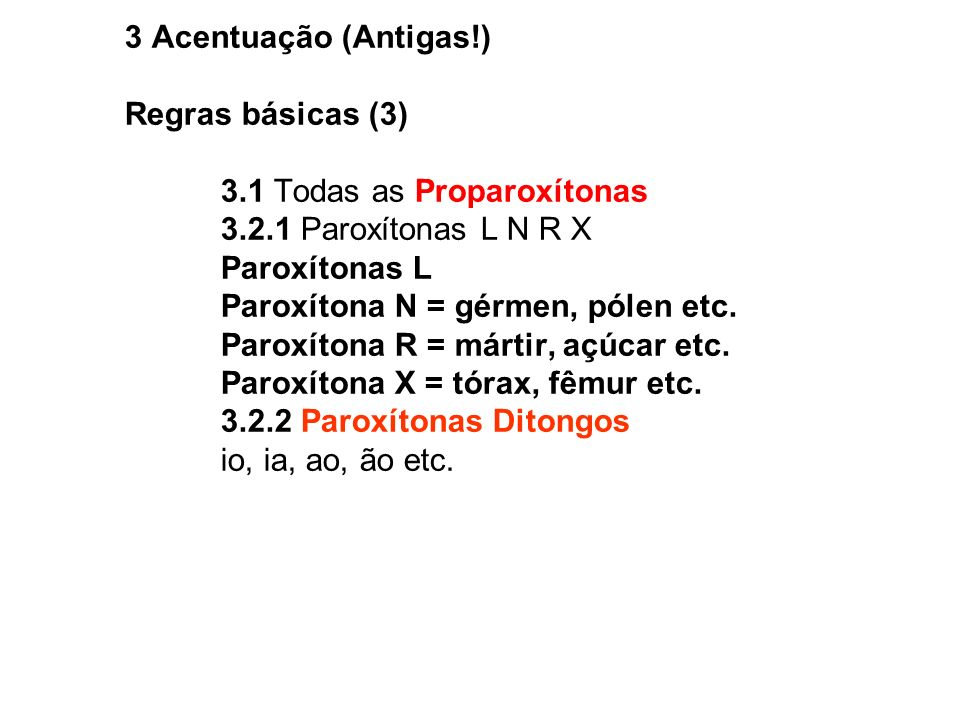 3 Acentuação (Antigas!) Regras básicas (3) 3.1 Todas as Proparoxítonas. 3.2.1 Paroxítonas L N R X.