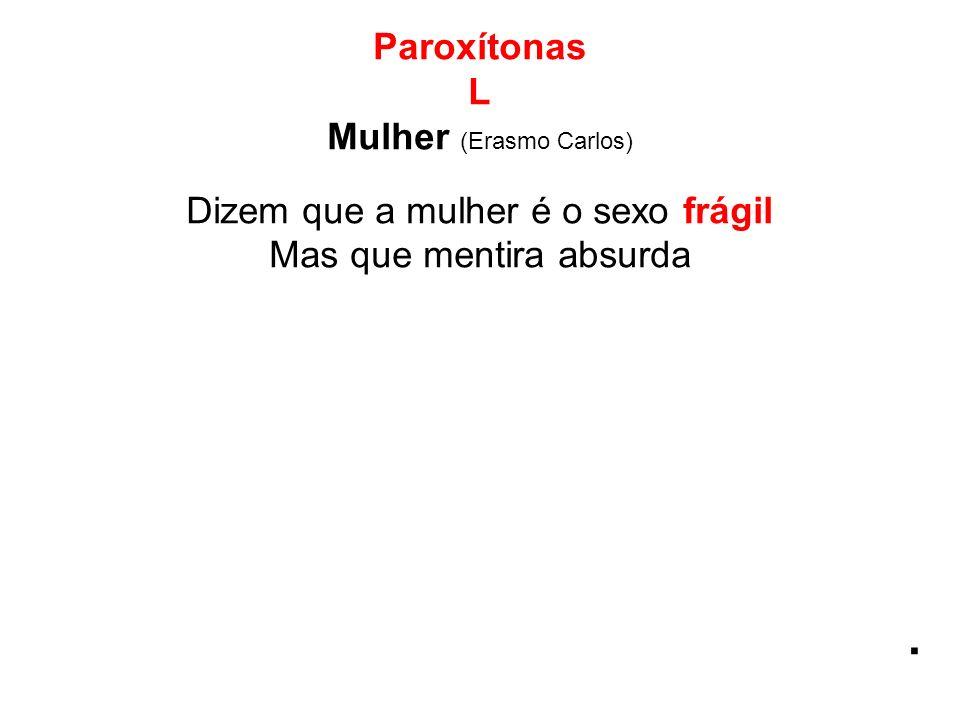 . Paroxítonas L Mulher (Erasmo Carlos)