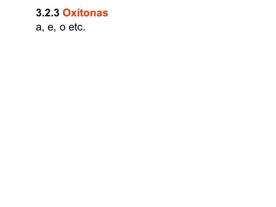 3.2.3 Oxítonas a, e, o etc.